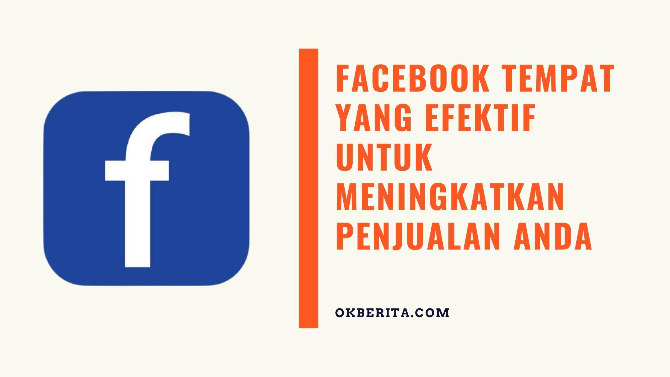Facebook tempat yang efektif untuk meningkatkan penjualan Anda